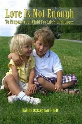 Love Is Not Enough - To Prepare Your Child for Life's Challenges