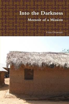 Into the Darkness : Memoir of a Mission