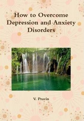 How to Overcome Depression and Anxiety Disorders