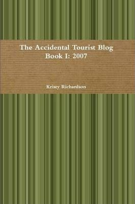 The Accidental Tourist Blog Book I 2007