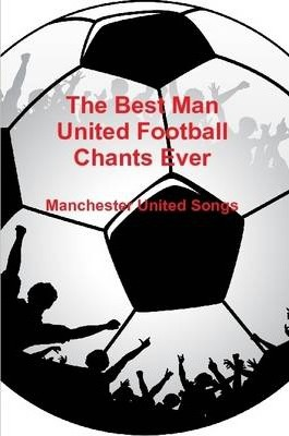 The Best Man United Football Chants Ever - Manchester United Songs
