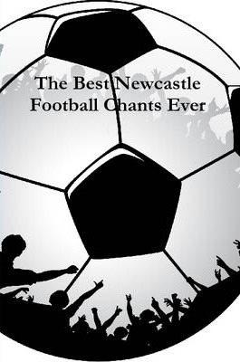 The Best Newcastle Football Chants Ever