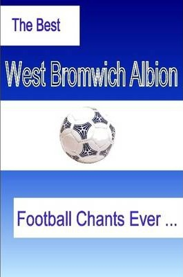 The Best West Bromwich Albion Football Chants Ever