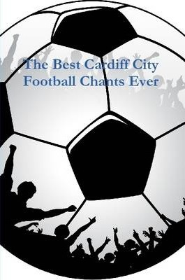 The Best Cardiff City Football Chants Ever