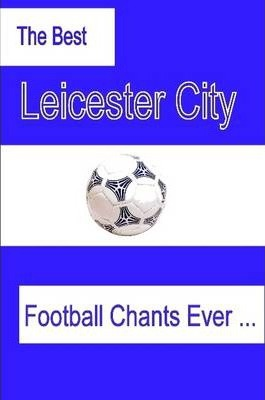 The Best Leicester City Football Chants Ever