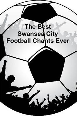 The Best Swansea City Football Chants Ever