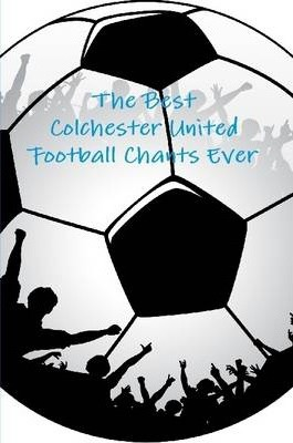 The Best Colchester United Football Chants Ever