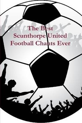 The Best Scunthorpe United Football Chants Ever
