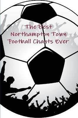 The Best Northampton Town Football Chants Ever