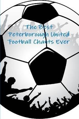The Best Peterborough United Football Chants Ever