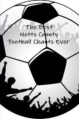 The Best Notts County Football Chants Ever