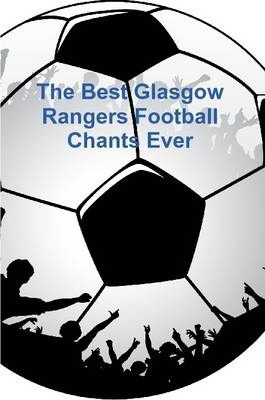 The Best Glasgow Rangers Football Chants Ever