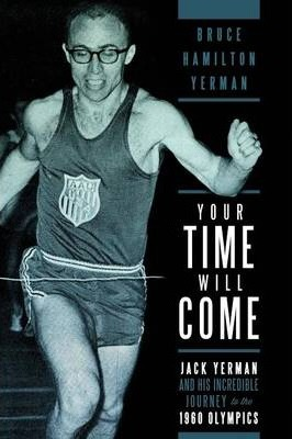 Your Time Will Come: Jack Yerman and His Incredible Journey to the 1960 Olympics