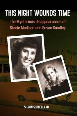 This Night Wounds Time: The Mysterious Disappearances of Stacie Madison and Susan Smalley
