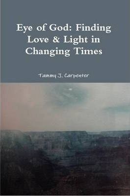 Eye of God:Finding Love & Light in Changing Times