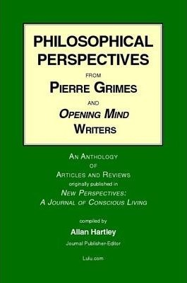 Philosophical Perspectives from Pierre Grimes and Opening Mind Writers