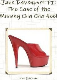 Jake Davenport PI: The Case of the Missing Cha Cha Heel