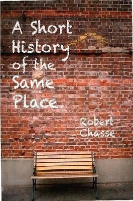 A Short History of the Same Place