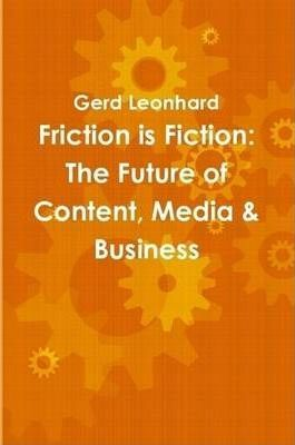 Friction is Fiction: The Future of Content, Media & Business