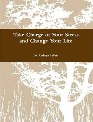 Take Charge of Your Stress and Change Your Life