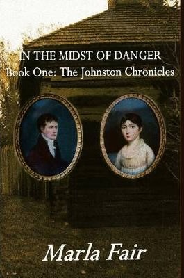 In the Midst of Danger: The Johnston Chronicles Book One