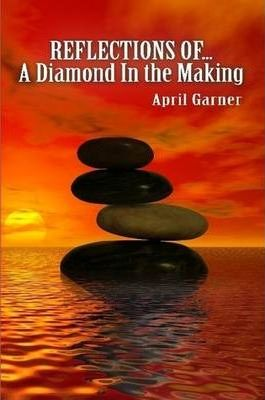 REFLECTIONS OF...A Diamond In the Making