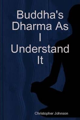 Buddha's Dharma As I Understand It