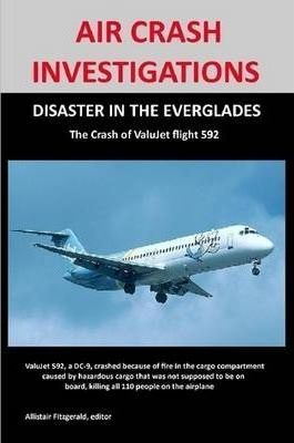 AIR CRASH INVESTIGATIONS: DISASTER IN THE EVERGLADES The Crash of ValuJet Airlines Flight 592