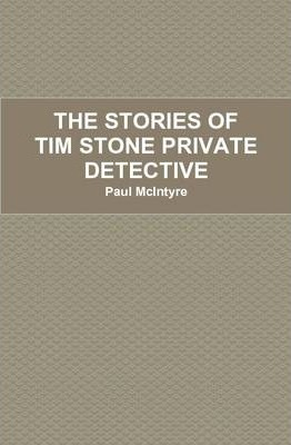 THE Stories of Tim Stone Private Detective