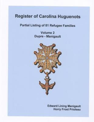 Register of Carolina Huguenots, Vol. 2, Dupre - Manigault