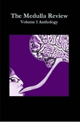 The Medulla Review: Volume 1 Anthology