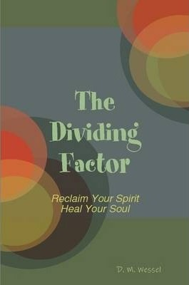The Dividing Factor: Reclaim Your Spirit Heal Your Soul