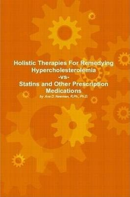 Holistic Therapies For Remedying Hypercholesterolemia-vs- Statins and Other Prescription Medications
