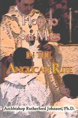 How to Say Mass in the Anglican Rite