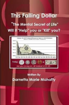 "This Falling Dollar ""the Mental Secret of Life"""