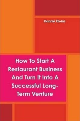 How To Start A Restaurant Business And Turn It Into A Successful Long-Term Venture