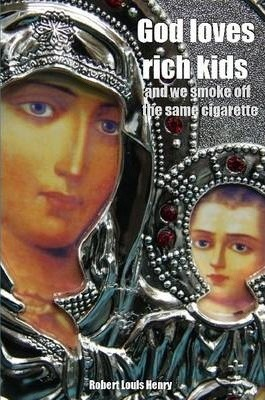God Loves Rich Kids and We Smoke Off the Same Cigarette.