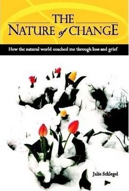 The Nature of Change - How the Natural World Coached Me Through Loss and Grief