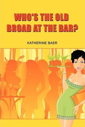 Who's the Old Broad at the Bar?