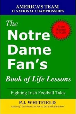 The Notre Dame Fan's Book of Life Lessons