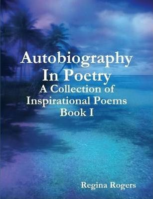 Autobiography In Poetry:A Collection of Inspirational Poems Book I