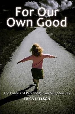 For Our Own Good: The Politics of Parenting in an Ailing Society