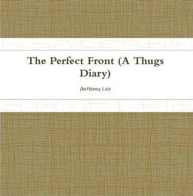 THE Perfect Front(diary of a Thug)