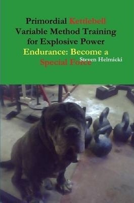 Primordial Kettlebell Variable Method Training for Explosive Power Endurance: Become a Special Force