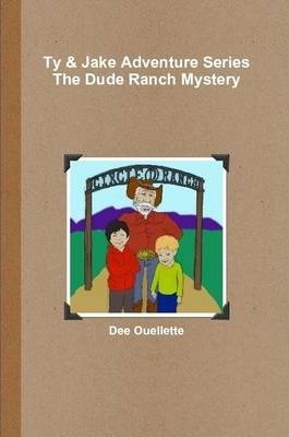 Ty and Jake Adventure Series: The Dude Ranch Mystery