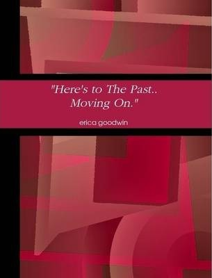 """""""Here's To The Past...Moving On"""""""