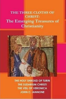 The Three Cloths of Christ: The Emerging Treasures of Christianity