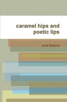 Caramel Hips and Poetic Lips