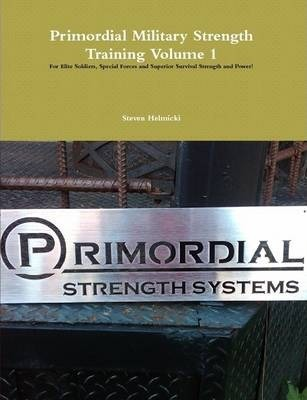 Primordial Military Strength Training Volume 1