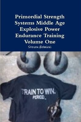 Primordial Strength Systems Middle Age Explosive Power Endurance Training Volume One